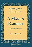 A Man in Earnest: Life of A. H. Conant (Classic Reprint)
