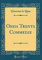Ossia Trenta Commedie (Classic Reprint)