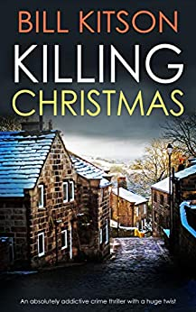 KILLING CHRISTMAS an absolutely addictive crime thriller with a huge twist (Detective Mike Nash Thriller Book 4) by [KITSON, BILL]