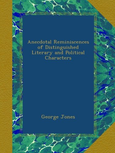 Download Anecdotal Reminiscences of Distinguished Literary and Political Characters B00APD2QDG