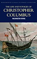 The Life and Voyages of Christopher Columbus (Wordsworth Classics of World Literature)