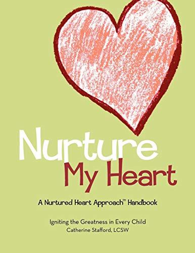 Nurture My Heart--A Nurtured Heart Approach Handbook