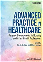 Advanced Practice in Healthcare: Dynamic Developments in Nursing and Allied Health Professions (Advanced Healthcare Practice)