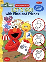 Let's Go! With Elmo and Friends (Sesame Street Watch Me Draw)