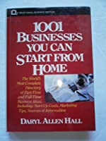 1001 Businesses You Can Start From Home (Wiley Small Business S.)