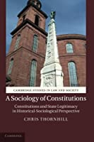 A Sociology of Constitutions: Constitutions and State Legitimacy in Historical-Sociological Perspective (Cambridge Studies in Law and Society) by Chris Thornhill(2013-01-07)