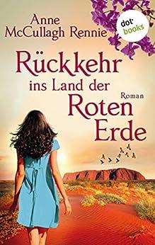 Rückkehr ins Land der roten Erde: Roman (German Edition) by [McCullagh Rennie, Anne]