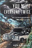 You Meet Everyone Twice: An Extraordinary Journey Home