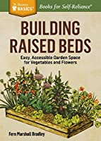 Building Raised Beds: Easy, Accessible Garden Space for Vegetables and Flowers (Storey Basics)