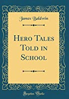 Hero Tales Told in School (Classic Reprint)