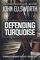 Defending Turquoise (Thaddeus Murfee Legal Thrillers)