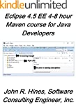 Eclipse 4.5 EE 4-8 hour Maven Course for Java Eclipse Developers (English Edition)