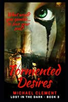 Tormented Desires: Urban Fantasy on an Alternate Earth (Lost in the Dark)