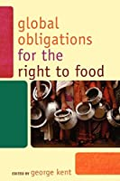 Global Obligations for the Right to Food (Another World Is Necessary: Human Rights, Environmental Justice, and Popular Democracy)