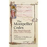 The Montpellier Codex: The Final Fascicle, Contents, Contexts, Chronologies (Studies in Medieval and Renaissance Music)