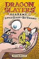 Little Giant--Big Trouble #19 (Dragon Slayers' Academy)
