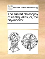 The Sacred Philosophy of Earthquakes; Or, the City-Monitor.