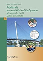 Arbeitsheft Mathematik fuer berufliche Gymnasien. Jahrgangsstufen 1und 2.  Analysis und Stochastik