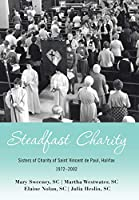 Steadfast Charity: Sisters of Charity of Saint Vincent De Paul, Halifax 1972–2002