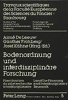 Bodenordnung Und Interdisziplinaere Forschung: Planification Du Sol Et Recherche Interdisciplinaire - Land Use Planning and Interdisciplinary Research. (Forschungen Der Europaeischen Fakultaet Fuer Bodenordnung, S)
