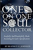 One on One Soul Collector: Fearfully and Wonderfully Made According to God's Speification