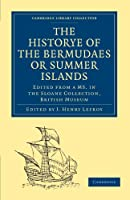 The Historye of the Bermudaes or Summer Islands: Edited from a MS. in the Sloane Collection, British Museum (Cambridge Library Collection - Hakluyt First Series)