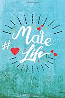 Mate Life: Best Gift Ideas Life Quotes Blank Line Notebook and Diary to Write. Best Gift for Everyone, Pages of Lined & Blank Paper