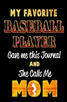 My Favorite Baseball Player Gave Me this Journal and She calls me MOM: Blank Lined 6x9 Keepsake Journal/Notebooks for Mothers day Birthday, Anniversary, Christmas, Thanksgiving, Holiday or any Occasional Gifts by Sons and Daughters who play Baseball.