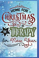Home For Christmas, In Therapy for the New Year: Fun Gift Christmas Notebook and Holiday Card Alternative / Journal / Diary