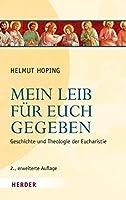 Mein Leib fuer euch gegeben: Geschichte und Theologie der Eucharistie