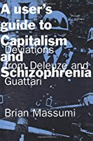 A User's Guide to Capitalism and Schizophrenia (MIT Press): Deviations from Deleuze and Guattari (The MIT Press)