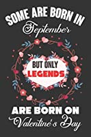 Some Are Born In September But Only Legends Are Born On Valentine's Day: Valentine Gift, Best Gift For Man And Women Who Are Born In September