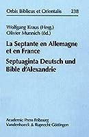 La Septante En Allemagne Et En France/ Septuaginta Deutsch Und Bible D'alexandrie (Orbis Biblicus et Orientalis)