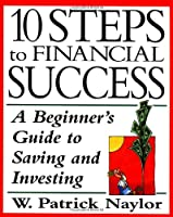 10 Steps to Financial Success: A Beginner's Guide to Saving and Investing