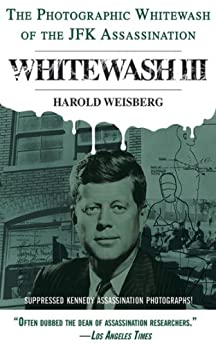 Whitewash III: The Photographic Whitewash of the JFK Assassination by [Weisberg, Harold]