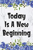 Today Is A New Beginning: Blank Lined Journal Cute Floral Notebook (6x9 Today Is A New Beginning Journal)
