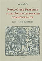 Roma-Gypsy Presence in the Polish-Lithuanian Commonwealth: 15th-18th Centuries