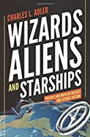 Wizards, Aliens, and Starships: Physics and Math in Fantasy and Science Fiction by Charles Adler(2014-02-02)