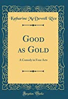 Good as Gold: A Comedy in Four Acts (Classic Reprint)