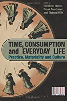 Time, Consumption and Everyday Life (Cultures of Consumption)