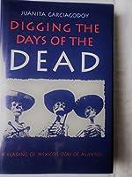 Digging the Days of the Dead: A Reading of Mexicos's Dias De Muertos