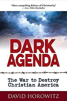 DARK AGENDA: The War to Destroy Christian America by [Horowitz, David]