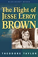 Flight of Jesse Leroy Brown (Bluejacket Books)