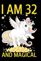 I am 32 and Magical: Cute Happy Birthday 32 Years Old Unicorn Journal Notebook for Kids, Birthday Unicorn Journal for Girls, Writing Pages 32 Year Old Birthday Gift for Girls