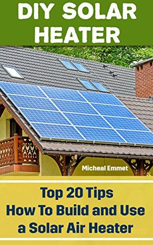 DIY Solar Heater: Top 20 Tips ...