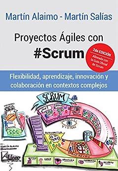 Proyectos Ágiles con Scrum: Flexibilidad, aprendizaje, innovación y colaboración en contextos complejos (Spanish Edition) by [Alaimo, Martin, Salias, Martin]
