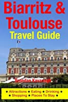 Biarritz & Toulouse Travel Guide: Attractions, Eating, Drinking, Shopping & Places to Stay