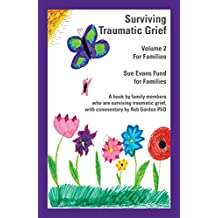 Surviving Traumatic Grief Volume 2: For Families
