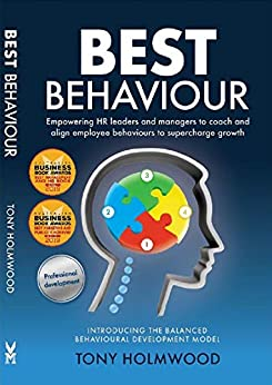 Best Behaviour: Empowering managers and HR leaders to coach and align employee behaviours to supercharge growth by [Holmwood, Tony]