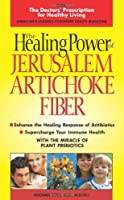 The Healing Power of Jerusalem Artichoke Fiber: Enhance the Healing Response of Antibiotics, Improve Your Gastrointestinal & Immune Health, Normalize Blood Sugar Levels, Maximize Your Energy Levels
